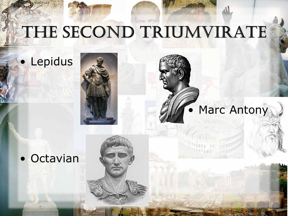 The Second Triumvirate Lepidus Marc Antony Octavian