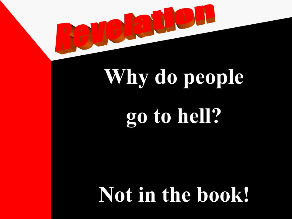 Why do people go to hell Not in the book!