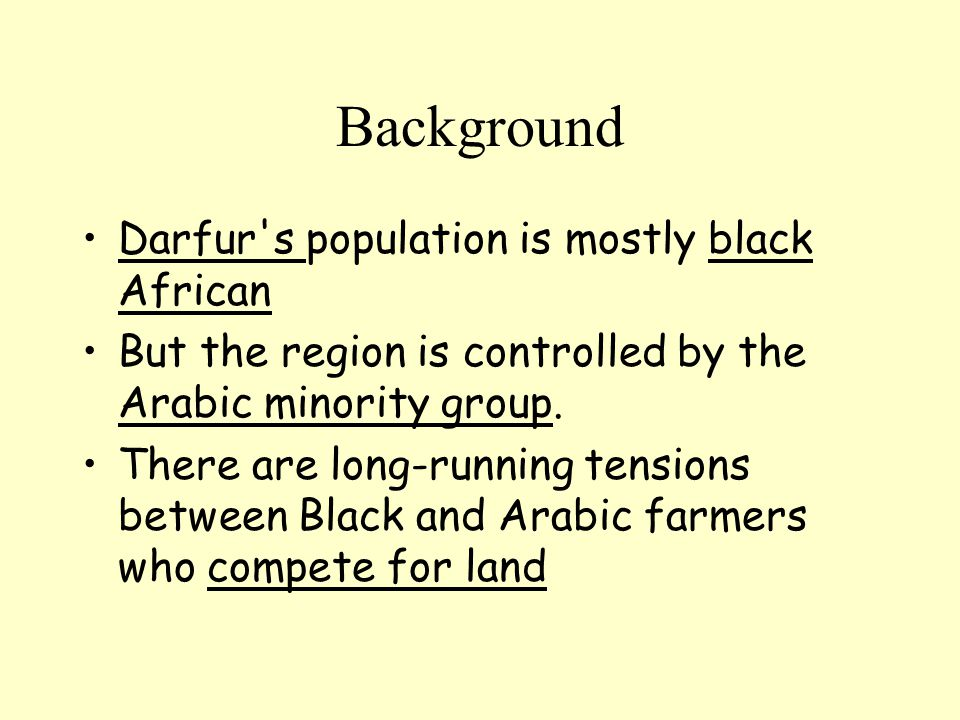 Background Darfur s population is mostly black African But the region is controlled by the Arabic minority group.