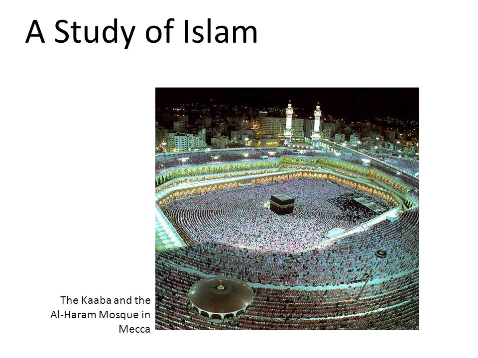 A Study of Islam The Kaaba and the Al-Haram Mosque in Mecca