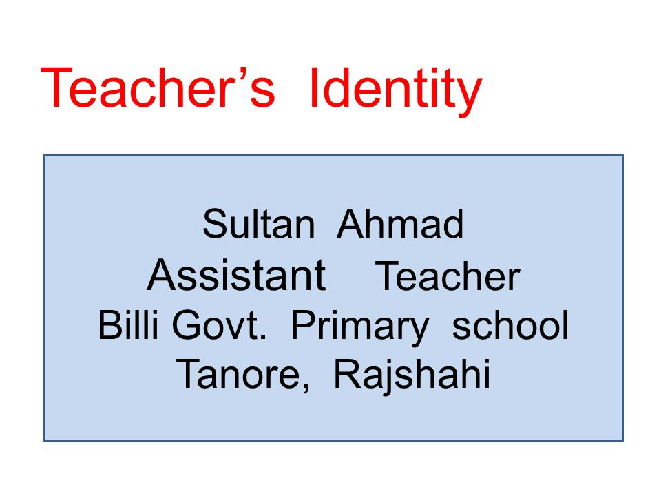 Teacher's Identity Sultan Ahmad Assistant Teacher Billi Govt. Primary school Tanore, Rajshahi