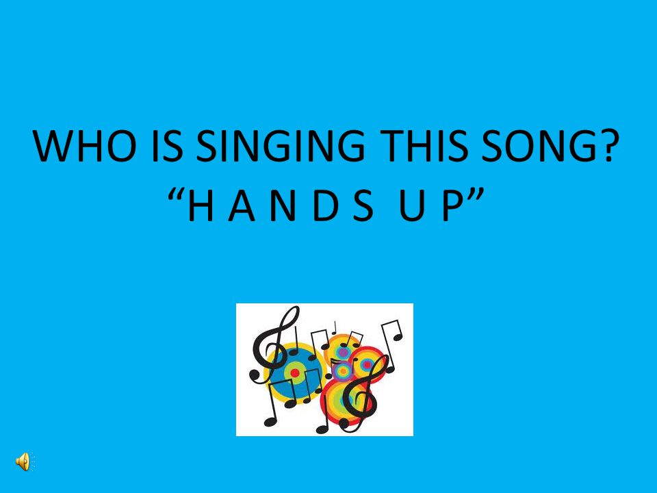 WHO IS SINGING THIS SONG H A N D S U P