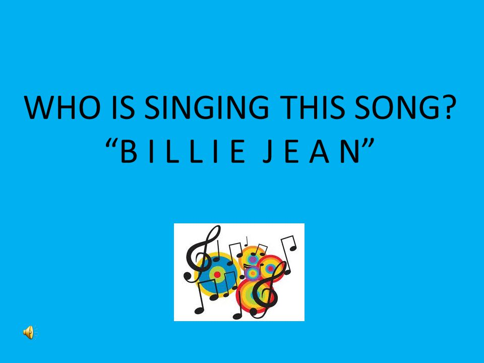 WHO IS SINGING THIS SONG B I L L I E J E A N