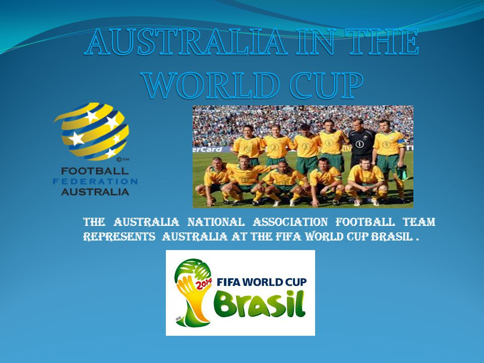 The Australia national association football team represents Australia at the FIFA World Cup Brasil.