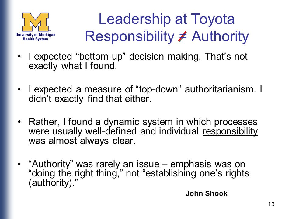 13 Leadership at Toyota Responsibility = Authority I expected bottom-up decision-making.