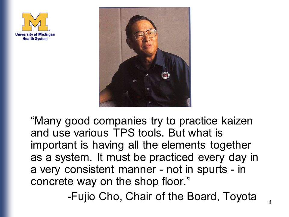 4 Many good companies try to practice kaizen and use various TPS tools.