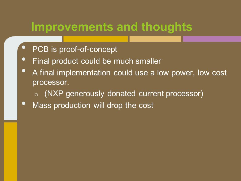 PCB is proof-of-concept Final product could be much smaller A final implementation could use a low power, low cost processor.