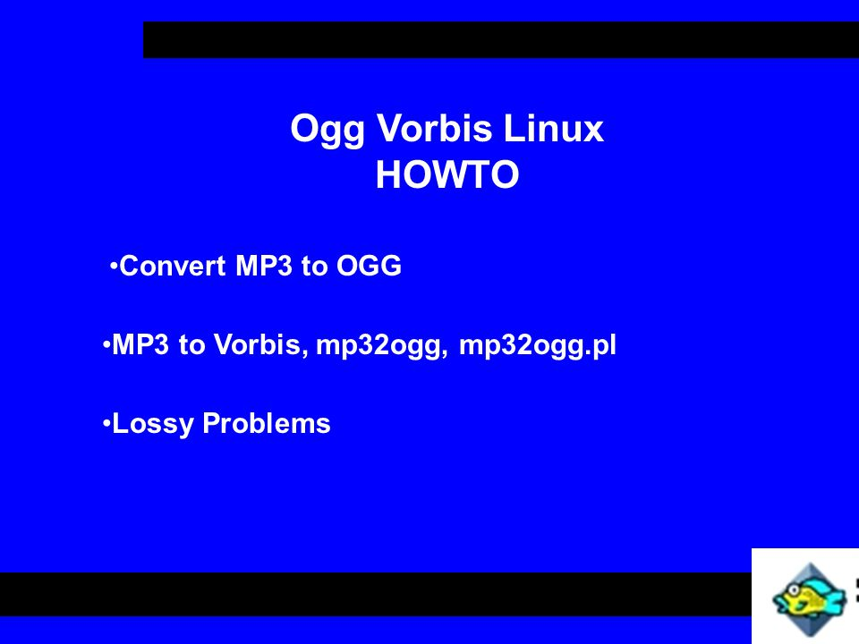 Ogg Vorbis Linux HOWTO Convert MP3 to OGG MP3 to Vorbis, mp32ogg, mp32ogg.pl Lossy Problems
