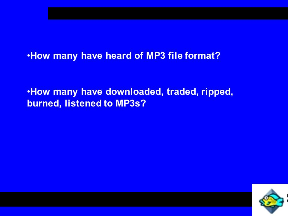 How many have heard of MP3 file format.