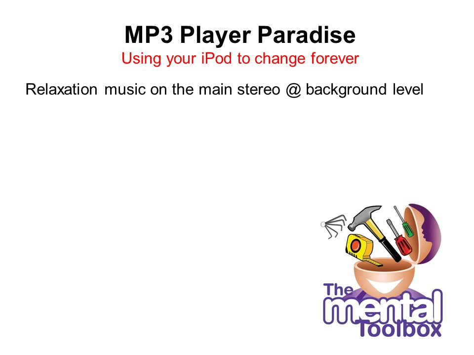 MP3 Player Paradise Using your iPod to change forever Relaxation music on the main stereo @ background level