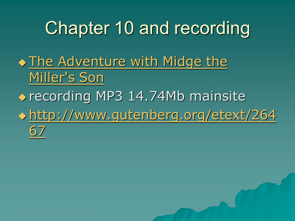 Chapter 10 and recording  The Adventure with Midge the Miller s Son The Adventure with Midge the Miller s Son The Adventure with Midge the Miller s Son  recording MP3 14.74Mb mainsite  http://www.gutenberg.org/etext/264 67 http://www.gutenberg.org/etext/264 67 http://www.gutenberg.org/etext/264 67