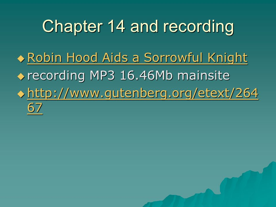 Chapter 14 and recording  Robin Hood Aids a Sorrowful Knight Robin Hood Aids a Sorrowful Knight Robin Hood Aids a Sorrowful Knight  recording MP3 16.46Mb mainsite  http://www.gutenberg.org/etext/264 67 http://www.gutenberg.org/etext/264 67 http://www.gutenberg.org/etext/264 67