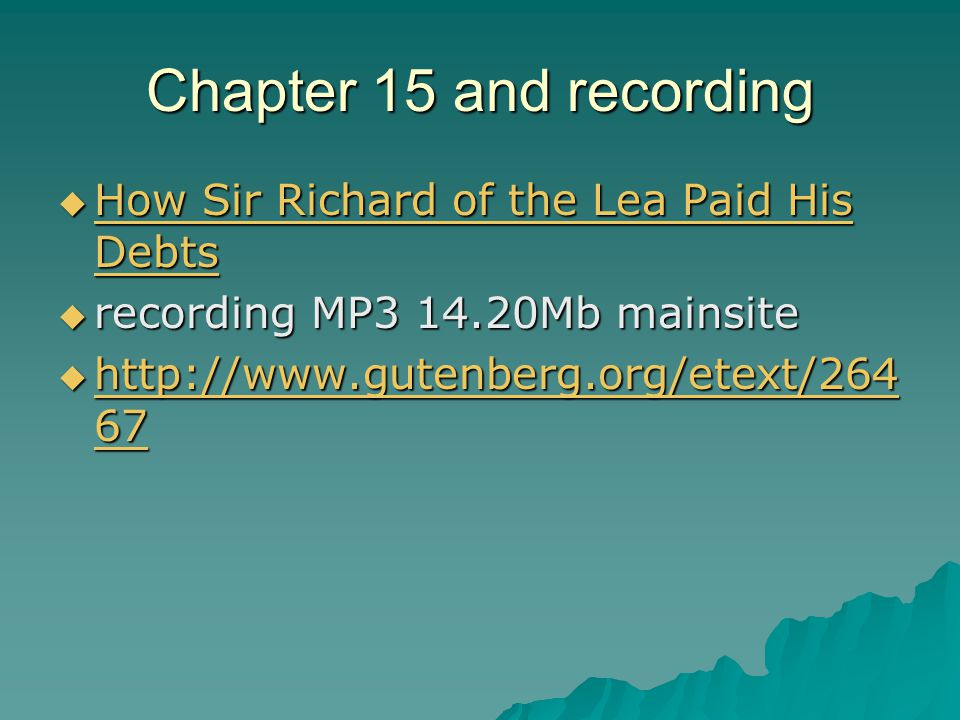 Chapter 15 and recording  How Sir Richard of the Lea Paid His Debts How Sir Richard of the Lea Paid His Debts How Sir Richard of the Lea Paid His Debts  recording MP3 14.20Mb mainsite  http://www.gutenberg.org/etext/264 67 http://www.gutenberg.org/etext/264 67 http://www.gutenberg.org/etext/264 67