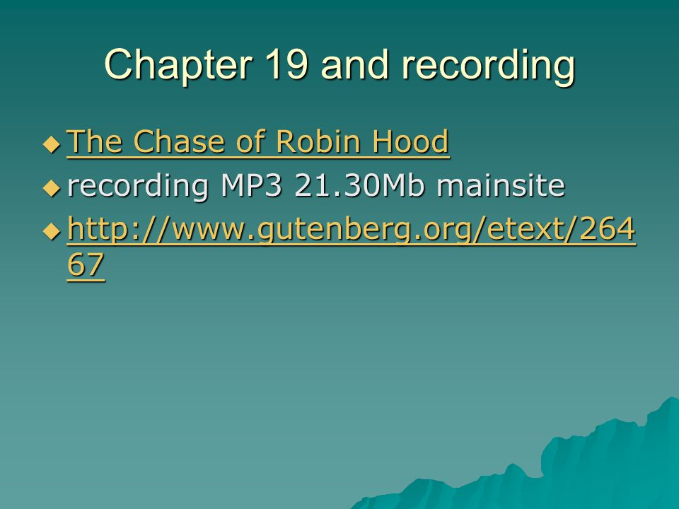 Chapter 19 and recording  The Chase of Robin Hood The Chase of Robin Hood The Chase of Robin Hood  recording MP3 21.30Mb mainsite  http://www.gutenberg.org/etext/264 67 http://www.gutenberg.org/etext/264 67 http://www.gutenberg.org/etext/264 67