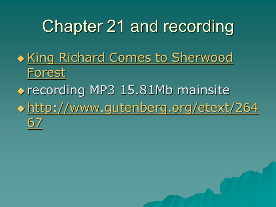 Chapter 21 and recording  King Richard Comes to Sherwood Forest King Richard Comes to Sherwood Forest King Richard Comes to Sherwood Forest  recording MP3 15.81Mb mainsite  http://www.gutenberg.org/etext/264 67 http://www.gutenberg.org/etext/264 67 http://www.gutenberg.org/etext/264 67