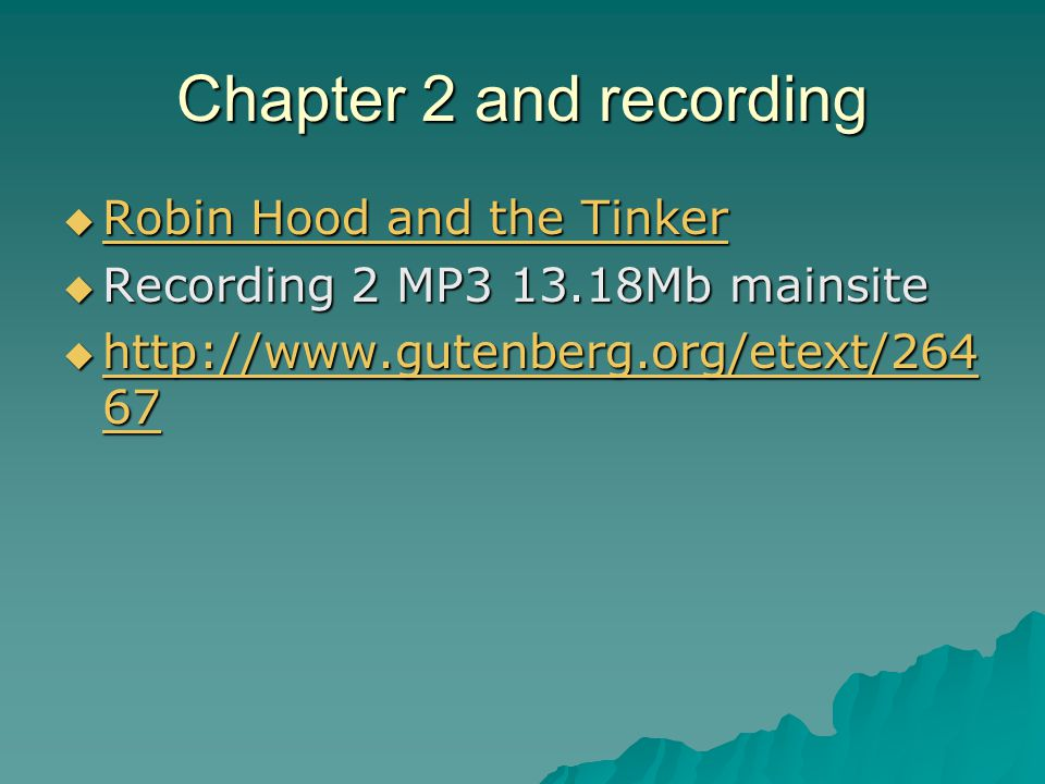 Chapter 2 and recording  Robin Hood and the Tinker Robin Hood and the Tinker Robin Hood and the Tinker  Recording 2 MP3 13.18Mb mainsite  http://www.gutenberg.org/etext/264 67 http://www.gutenberg.org/etext/264 67 http://www.gutenberg.org/etext/264 67