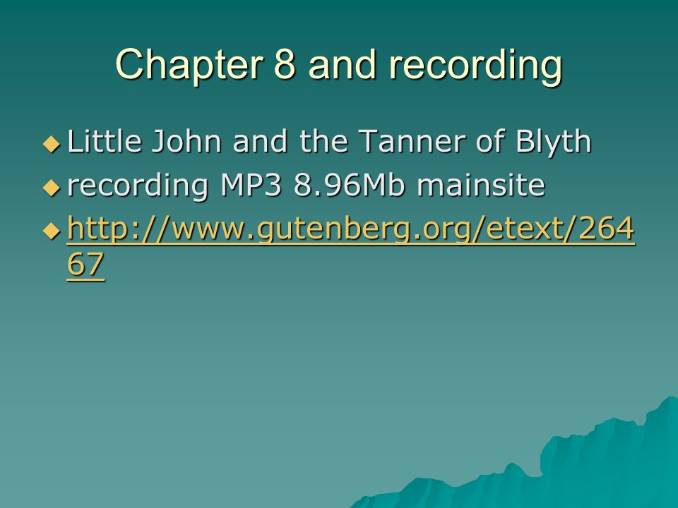 Chapter 8 and recording  Little John and the Tanner of Blyth  recording MP3 8.96Mb mainsite  http://www.gutenberg.org/etext/264 67 http://www.gutenberg.org/etext/264 67 http://www.gutenberg.org/etext/264 67