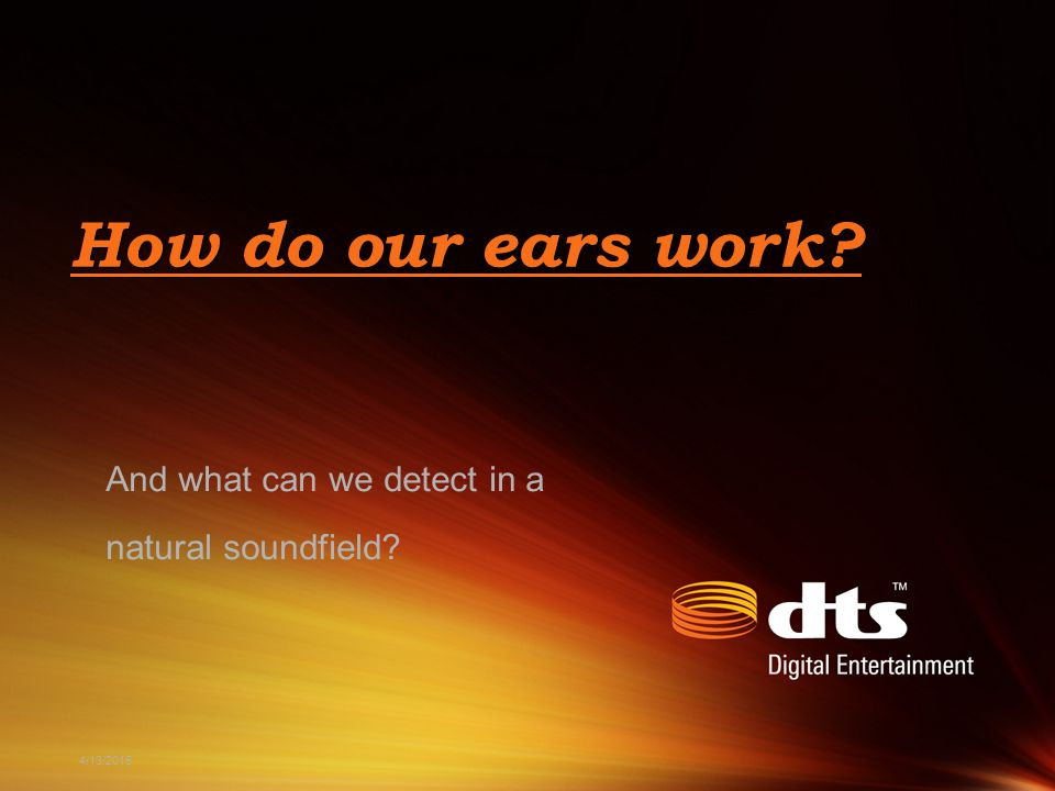 4/13/2015 How do our ears work And what can we detect in a natural soundfield