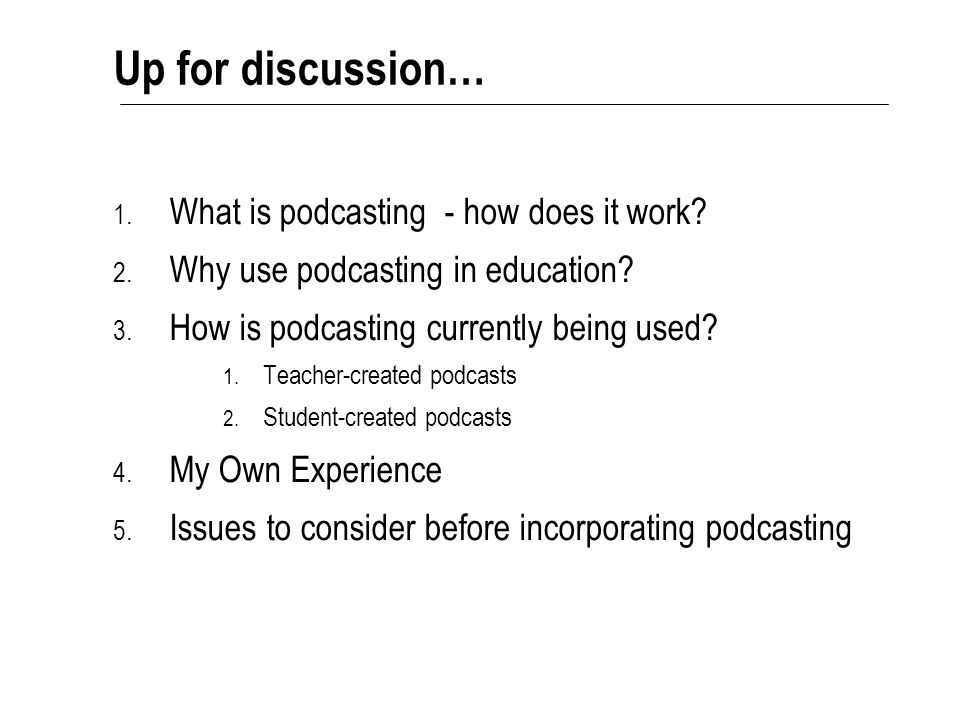 Up for discussion… 1. What is podcasting - how does it work.