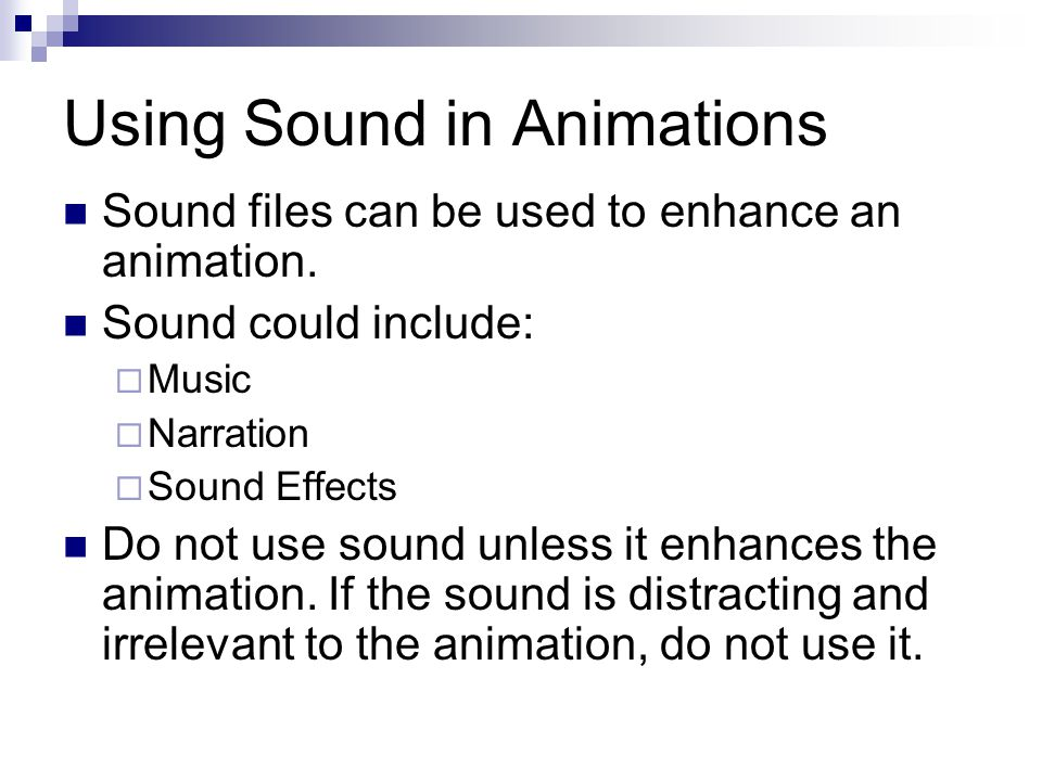 Using Sound in Animations Sound files can be used to enhance an animation.