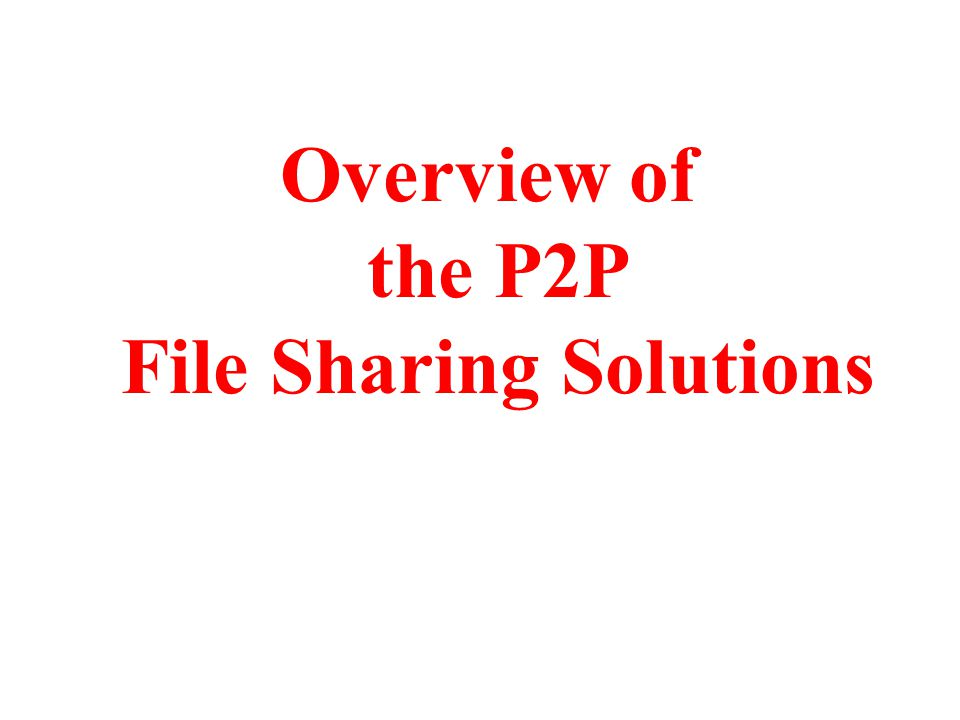 Overview of the P2P File Sharing Solutions