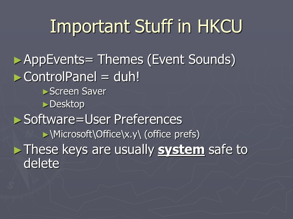 Important Stuff in HKCU ► AppEvents= Themes (Event Sounds) ► ControlPanel = duh.