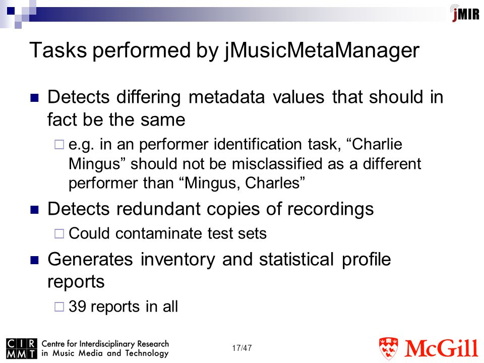 17/47 Tasks performed by jMusicMetaManager Detects differing metadata values that should in fact be the same  e.g.