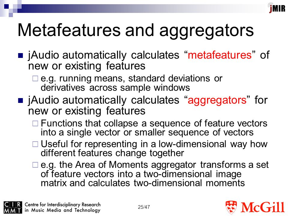25/47 Metafeatures and aggregators jAudio automatically calculates metafeatures of new or existing features  e.g.
