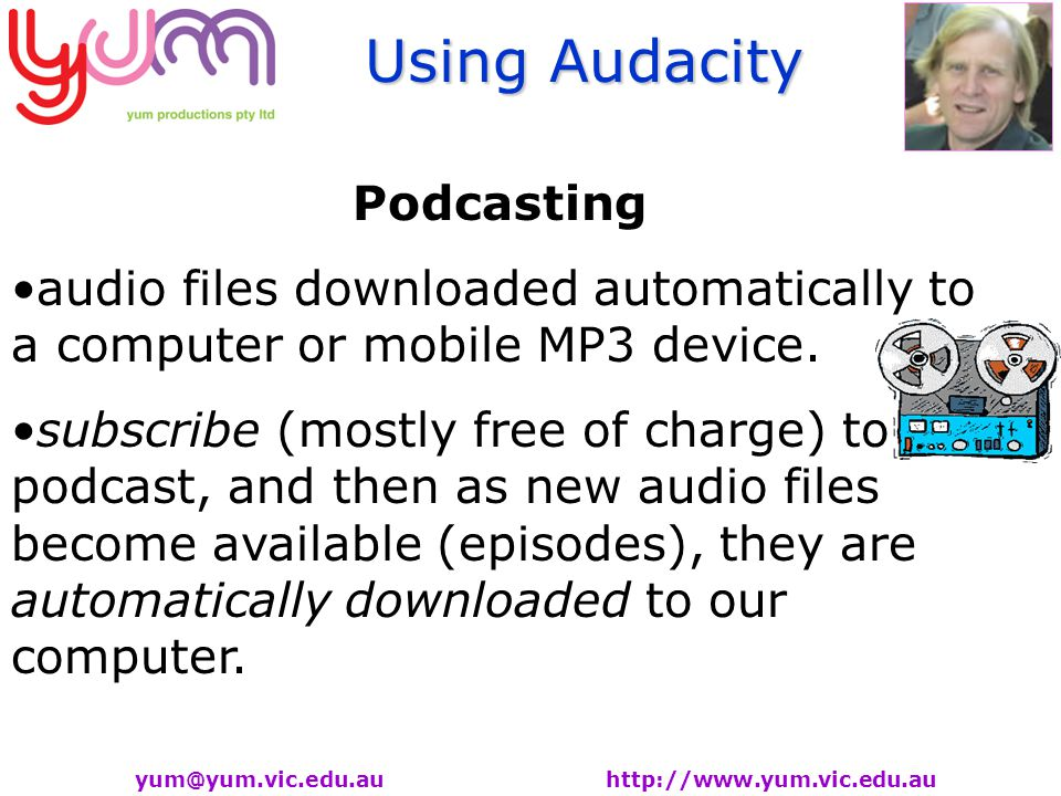 Using Audacity   Podcasting audio files downloaded automatically to a computer or mobile MP3 device.