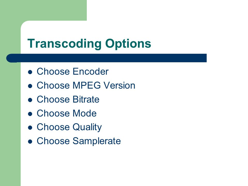 Transcoding Options Choose Encoder Choose MPEG Version Choose Bitrate Choose Mode Choose Quality Choose Samplerate