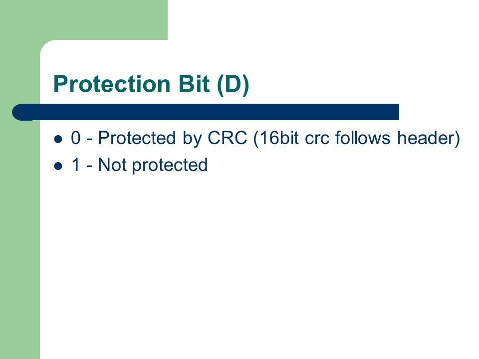 Protection Bit (D) 0 - Protected by CRC (16bit crc follows header) 1 - Not protected