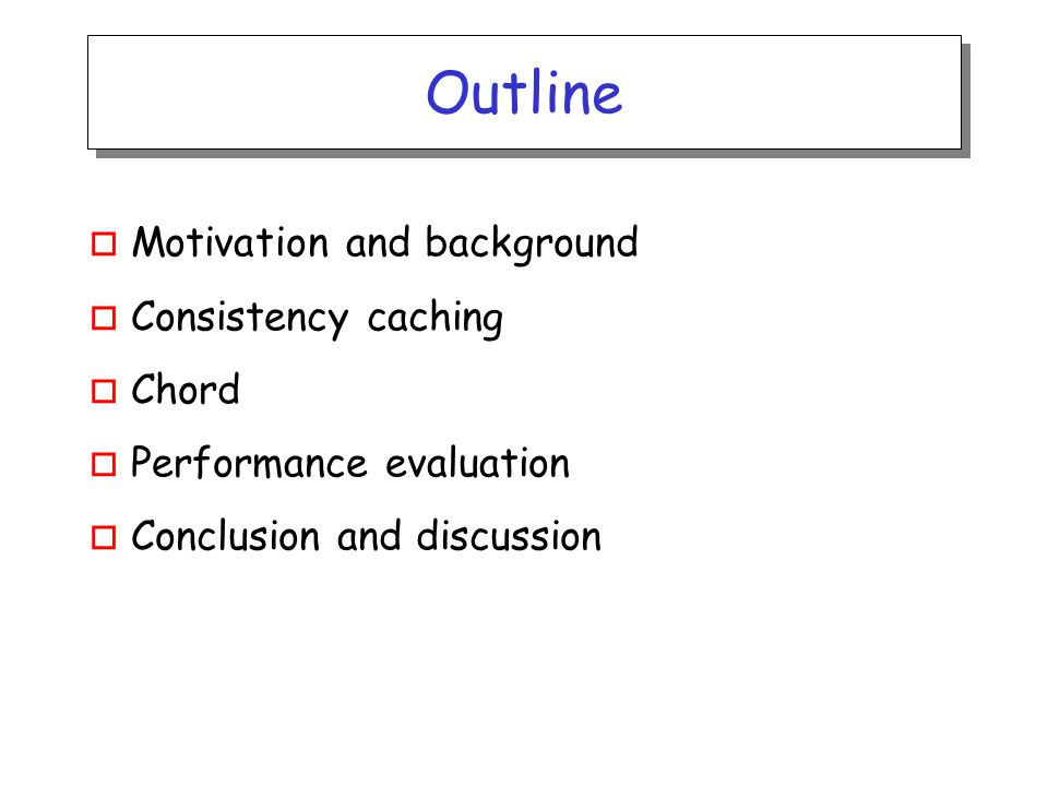 Outline o Motivation and background o Consistency caching o Chord o Performance evaluation o Conclusion and discussion