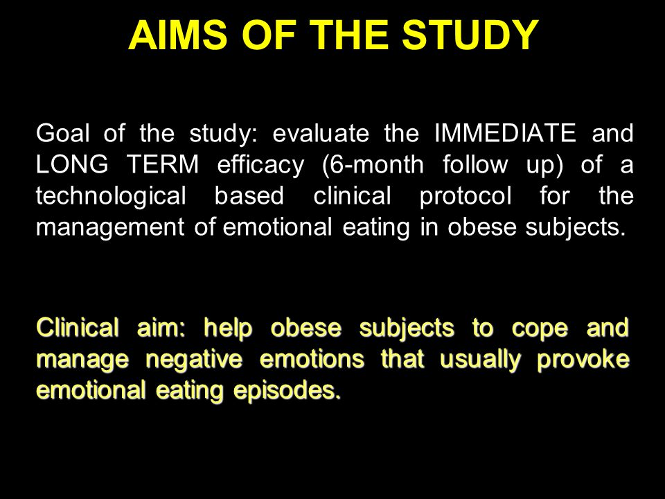 AIMS OF THE STUDY Goal of the study: evaluate the IMMEDIATE and LONG TERM efficacy (6-month follow up) of a technological based clinical protocol for the management of emotional eating in obese subjects.