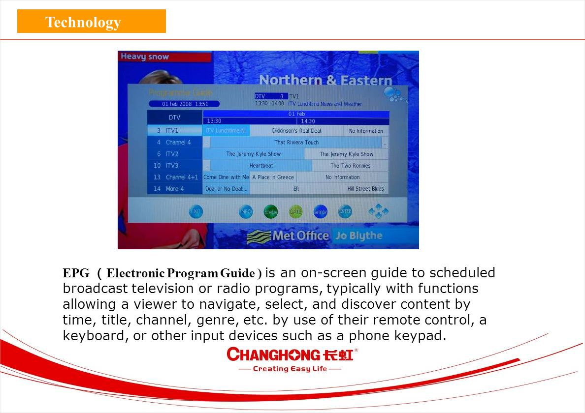 EPG ( Electronic Program Guide ) is an on-screen guide to scheduled broadcast television or radio programs, typically with functions allowing a viewer to navigate, select, and discover content by time, title, channel, genre, etc.