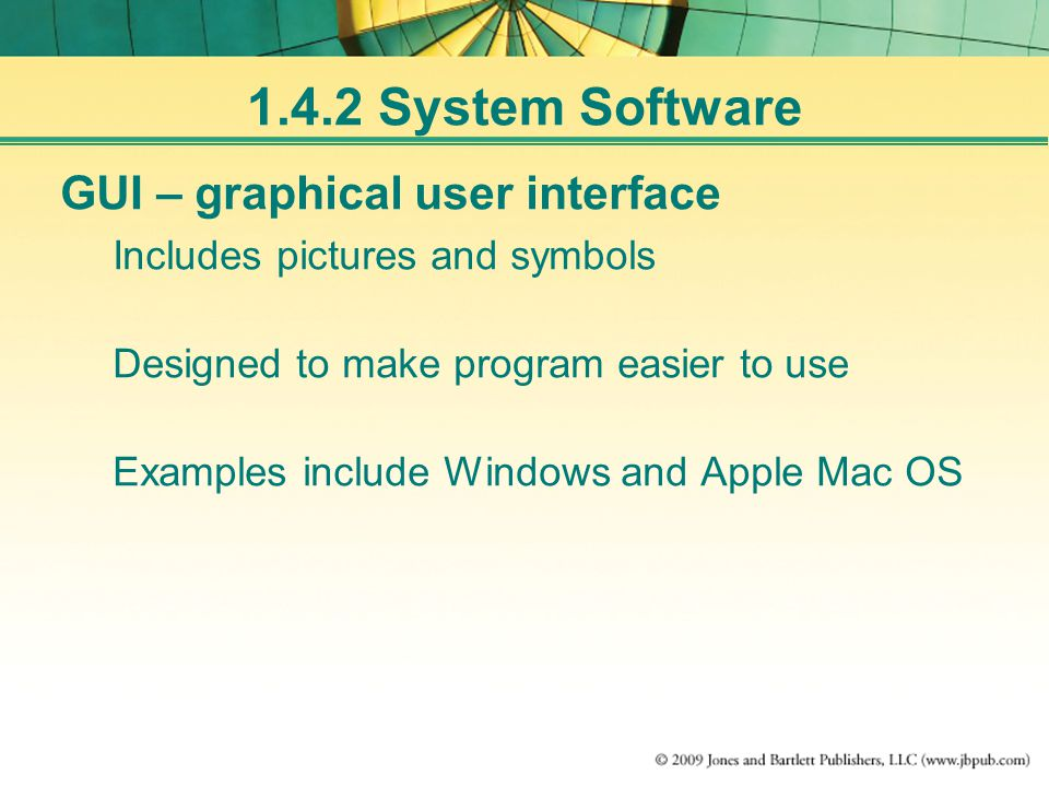 1.4.2 System Software GUI – graphical user interface Includes pictures and symbols Designed to make program easier to use Examples include Windows and Apple Mac OS