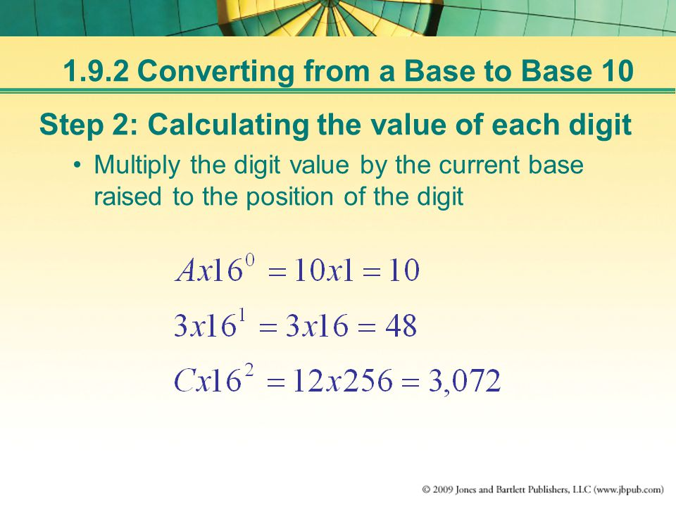 Step 2: Calculating the value of each digit Multiply the digit value by the current base raised to the position of the digit 1.9.2 Converting from a Base to Base 10