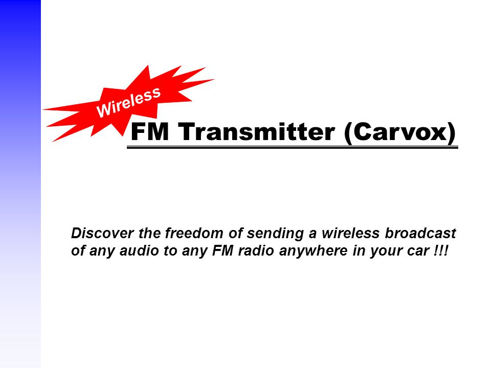 FM Transmitter (Carvox) Discover the freedom of sending a wireless broadcast of any audio to any FM radio anywhere in your car !!.