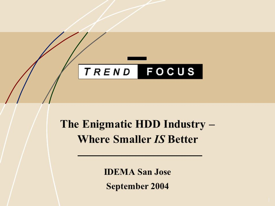 1 The Enigmatic HDD Industry – Where Smaller IS Better IDEMA San Jose September 2004