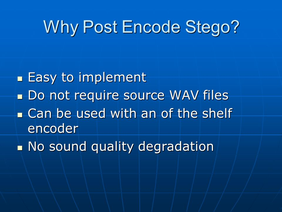 Why Post Encode Stego.