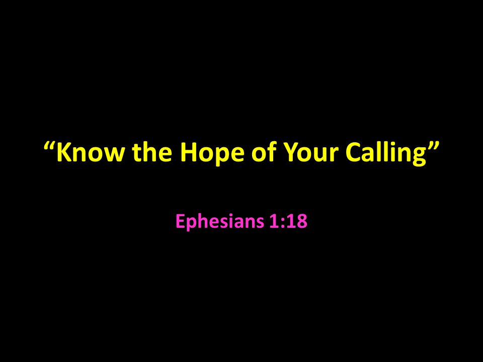 Know the Hope of Your Calling Ephesians 1:18