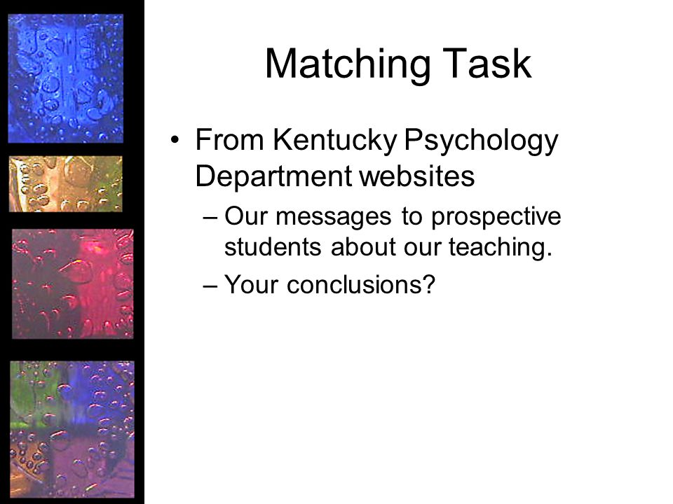 Matching Task From Kentucky Psychology Department websites –Our messages to prospective students about our teaching.