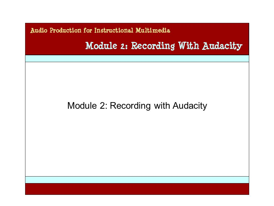 Audio Production for Instructional Multimedia Module 2: Recording with Audacity