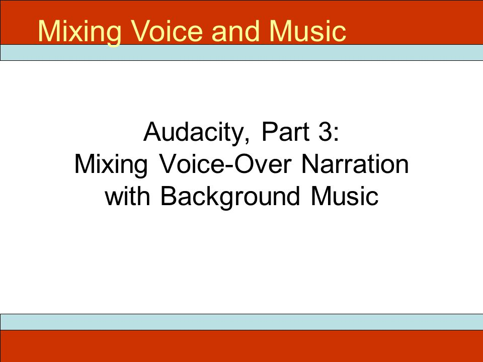 Audacity, Part 3: Mixing Voice-Over Narration with Background Music Mixing Voice and Music