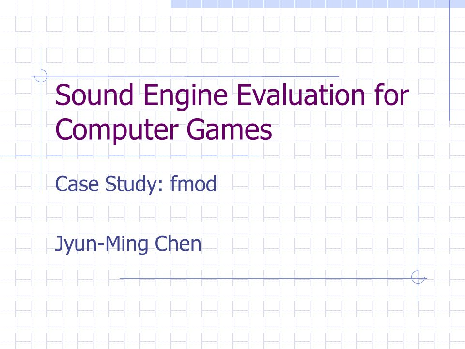 Sound Engine Evaluation for Computer Games Case Study: fmod Jyun-Ming Chen