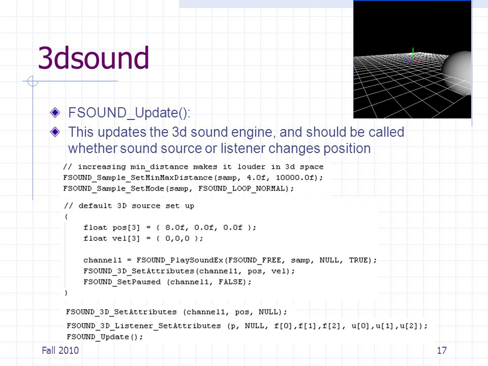Fall 201017 3dsound FSOUND_Update(): This updates the 3d sound engine, and should be called whether sound source or listener changes position