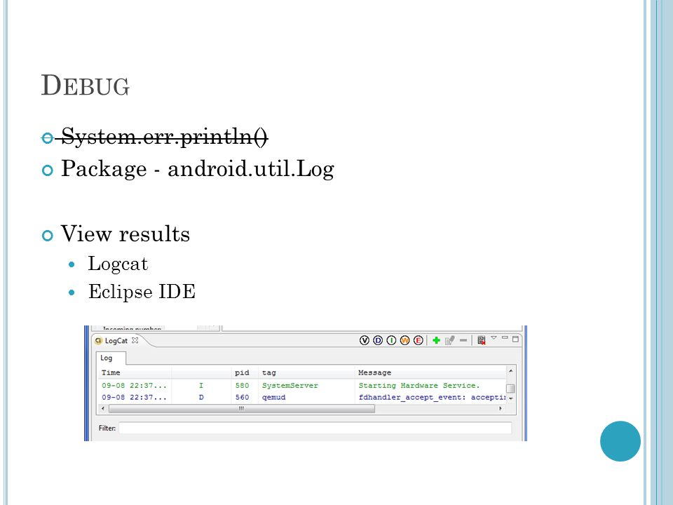 D EBUG System.err.println() Package - android.util.Log View results Logcat Eclipse IDE