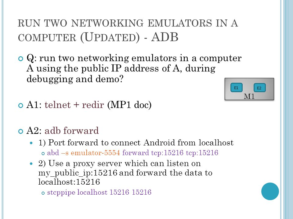 RUN TWO NETWORKING EMULATORS IN A COMPUTER (U PDATED ) - ADB Q: run two networking emulators in a computer A using the public IP address of A, during debugging and demo.