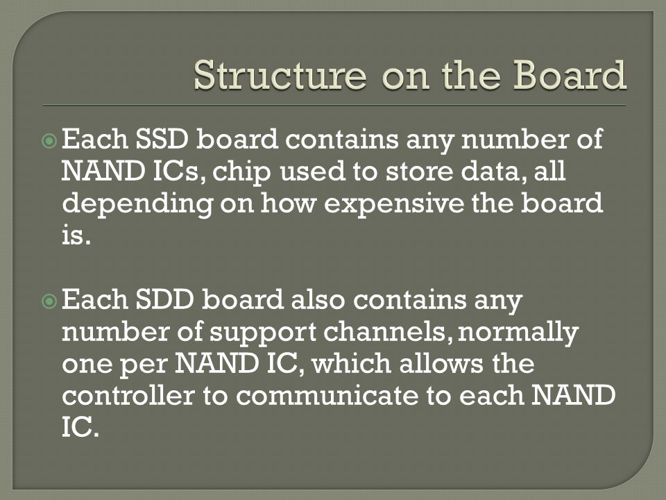  Each SSD board contains any number of NAND ICs, chip used to store data, all depending on how expensive the board is.