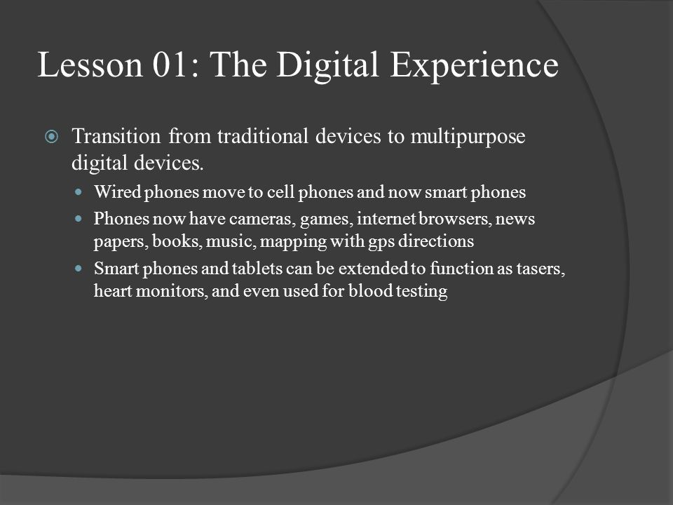 Lesson 01: The Digital Experience  Transition from traditional devices to multipurpose digital devices.