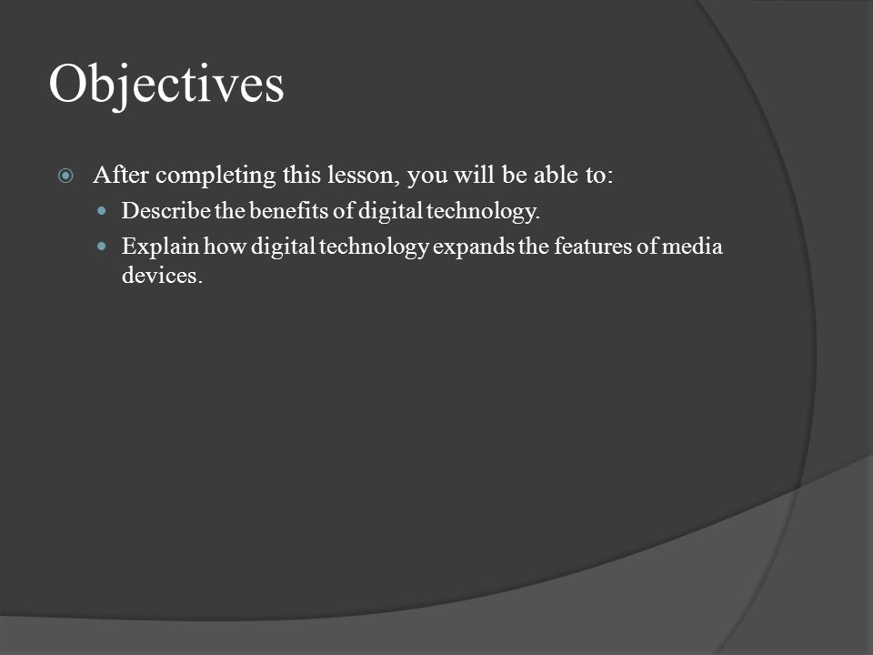 Objectives  After completing this lesson, you will be able to: Describe the benefits of digital technology.